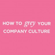 grey your company culture / live in the grey
