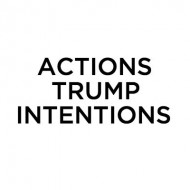 actions trump intentions